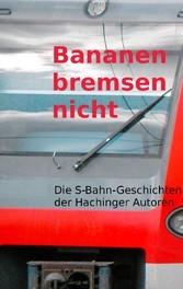Bananen bremsen nicht - S-Bahn-Geschichten