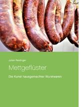 Mettgeflüster - Die Kunst hausgemachter Wurstwaren