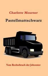 Pastellmattschwarz - Vom Rechtsbruch der Jobcenter