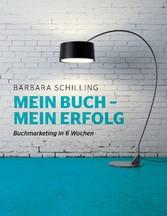 Mein Buch - mein Erfolg - Buchmarketing in 6 Wo...