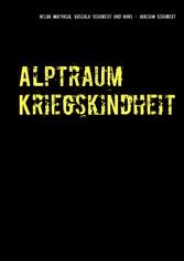 Alptraum Kriegskindheit - Aus den Aufzeichnunge...