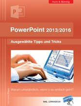 PowerPoint 2013/2016 kurz und bündig: Ausgewählte Tipps und Tricks - Warum umständlich, wenn's so einfach geht?