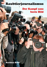 Raubtierjournalismus - der Kampf ums beste Bild...