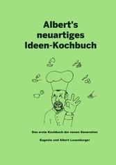Albert's neuartiges Ideen Kochbuch - Das erste Kochbuch der neuen Generation