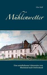 Mühlenwetter - Eine unterhaltsame Lebensreise v...