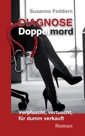 Diagnose Doppelmord - Verpfuscht, vertuscht, für dumm verkauft