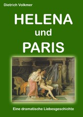 Helena und Paris - Eine dramatische Liebesgesch...