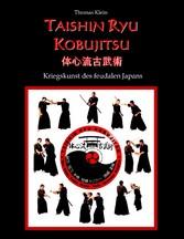 Taishin Ryu Kobujitsu - Kriegskunst des feudale...