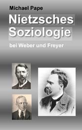 Nietzsches Soziologie - bei Weber und Freyer