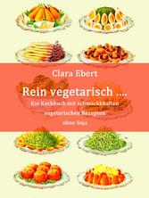 Rein vegetarisch - Ein Kochbuch mit schmackhaft...