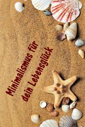 Minimalismus für dein Lebensglück - Ballast übe...