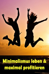 Minimalismus leben & maximal profitieren - Ball...