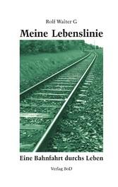 Meine Lebenslinie - Eine Bahnfahrt durchs Leben