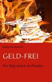 Geld - Frei - Der Weg zurück ins Paradies