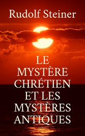 Le Mystère chrétien et les mystères antiques - Traduit de l'allemand et précédé d'une introduction par Édouard Schuré