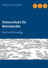Datenschutz für Betriebsräte - Kurz und knackig.