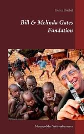 Bill & Melinda Gates Fundation - Monopol der We...
