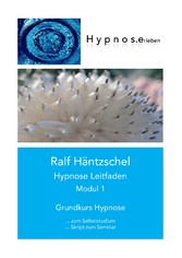 Hypnose Leitfaden Modul 1 - Grundkurs Hypnose