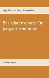 Basisdatenschutz für Jungunternehmer - Ein Prax...
