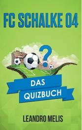 FC Schalke 04 - Das Quizbuch von den Knappen über Rudi Assauer bis Olaf Thon