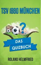 TSV 1860 München - Das Quizbuch von den Löwen über Werner Lorant bis Peter Pacult