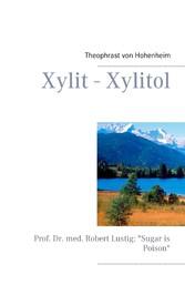 "Xylit - Xylitol - Prof. Dr. med. Robert Lustig: ""Sugar is Poison"""