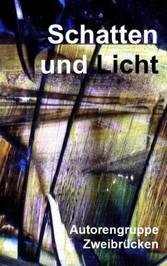 Schatten und Licht - Anthologie der Autorengruppe Zweibrücken