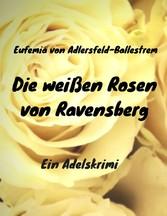 Die weißen Rosen von Ravensberg - Ein Adelskrimi