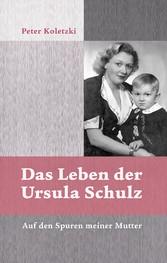 Das Leben der Ursula Schulz - Auf den Spuren me...