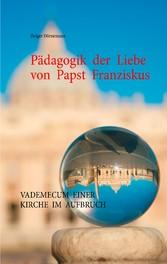 Pädagogik der Liebe von Papst Franziskus - Vade...