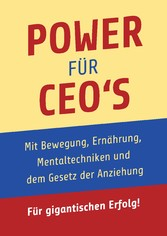 Power für CEO's - Mit Bewegung, Ernährung,...