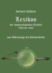Lexikon der röntgenologischen Technik 1895 bis ...