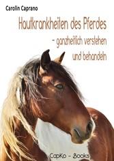 Hautkrankheiten des Pferdes - ganzheitlich vers...