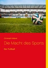 Die Macht des Sports - Der Fußball
