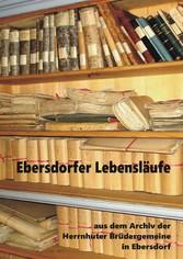 Ebersdorfer Lebensläufe - Aus dem Archiv der Herrnhuter Brüdergemeine in Ebersdorf