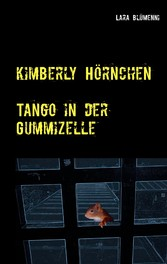 Kimberly Hörnchen - Tango in der Gummizelle
