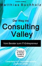 Der Weg ins Consulting Valley - Vom Berater zum...