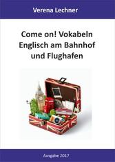 Come on! Vokabeln - Englisch am Bahnhof und Flu...