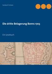 Die dritte Belagerung Bonns 1703 - Ein Lesebuch