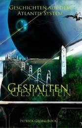 Gespalten - Geschichten aus dem Atlantis System