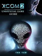 Xcom 2 Game Guide Unofficial
