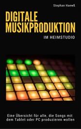 Digitale Musikproduktion im Heimstudio - Eine Ü...