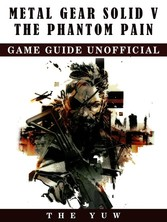 Metal Gear Solid 5 Game Guide Unofficial