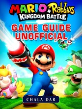 Mario + Rabbids Kingdom Battle Game Guide Unoff...