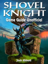Shovel Knight Game Guide Unofficial