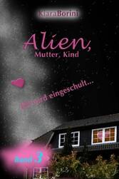 Alien, Mutter, Kind - Jill wird eingeschult...