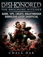 Dishonored the Brigmore Witches Game, Tips, Che...