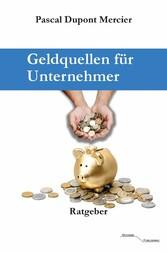 Geldquellen für Unternehmer - Für Unternehmen, ...