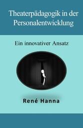 Theaterpädagogik in der Personalentwicklung - E...