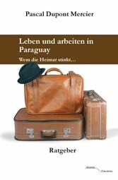 Leben und arbeiten in Paraguay - Wem die Heimat...